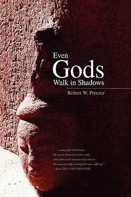 Even Gods Walk in Shadows Robert W. Proctor