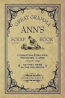 Great Gramma Anns Scrapbook  by  Lyndon Kelly