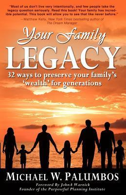 Your Family Legacy: 32 Ways to Preserve Your Familys Wealth for Generations  by  Michael W. Palumbos