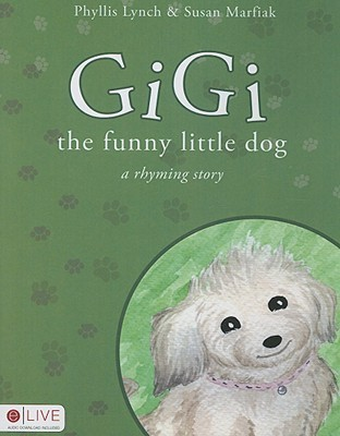 Gigi the Funny Little Dog: A Rhyming Book Phyllis Lynch