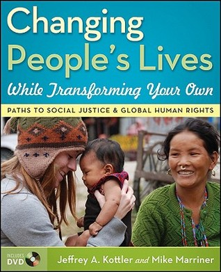 Changing Peoples Lives While Transforming Your Own: Paths to Social Justice and Global Human Rights [With DVD]  by  Jeffrey A. Kottler