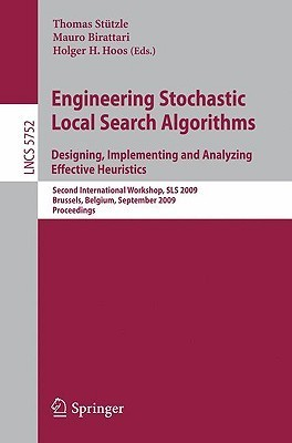 Engineering Stochastic Local Search Algorithms. Designing, Implementing and Analyzing Effective Heuristics: International Workshop, Sls 2009, Brussels, Belgium, September 3-5, 2009, Proceedings  by  Thomas Sta1/4tzle