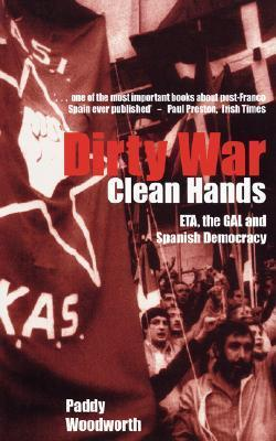 Dirty War, Clean Hands: ETA, the GAL and Spanish Democracy  by  Paddy Woodworth