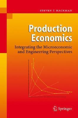 Production Economics: Integrating the Microeconomic and Engineering Perspectives Steven T. Hackman