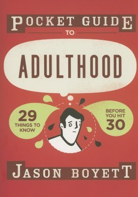 Pocket Guide to Adulthood: 29 Things to Know Before You Hit 30  by  Jason Boyett