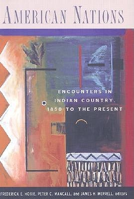 American Nations: Encounters in Indian Country, 1850 to the Present  by  F. Hoxie