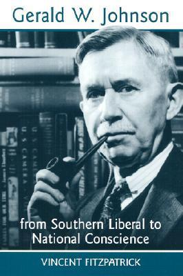Gerald W. Johnson: From Southern Liberal to National Conscience Vincent Fitzpatrick