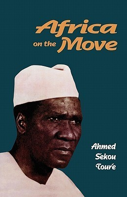 Africa On The Move  by  Ahmed Sekou-Toure