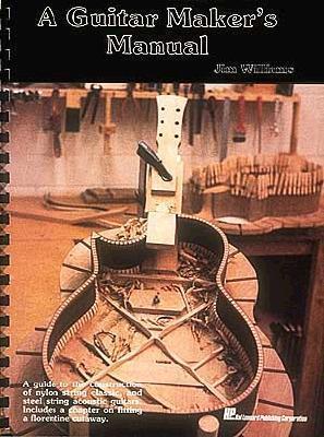 A Guitar Makers Manual  by  Jim Williams