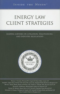 Energy Law Client Strategies: Leading Lawyers on Litigation, Negotiations, and Industry Regulations  by  Aspatore Books