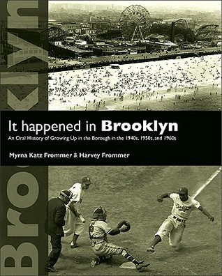 It Happened in Brooklyn: An Oral History of Growing Up in the Borough in the 1940s, 1950s, and 1960s  by  Myrna Katz Frommer