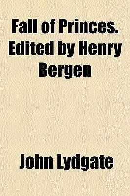 Fall of Princes. Edited Henry Bergen by John Lydgate