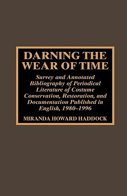 Darning the Wear of Time: Survey and Annotated Bibliography of Periodical Literature of Costume Conservation, Restoration, and Documentation  by  Miranda Howard Haddock
