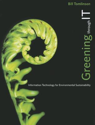 Greening Through IT: Information Technology for Environmental Sustainability Bill Tomlinson