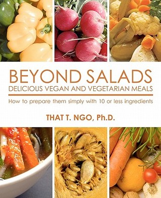 Beyond Salads Delicious Vegan and Vegetarian Meals  by  That T. Ngo