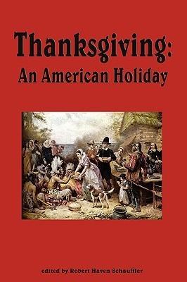 Thanksgiving, an American Holiday  by  Robert Haven Schauffler