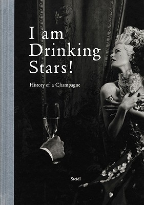 Im Drinking Stars: A History of Champagne Gerhard Steidl