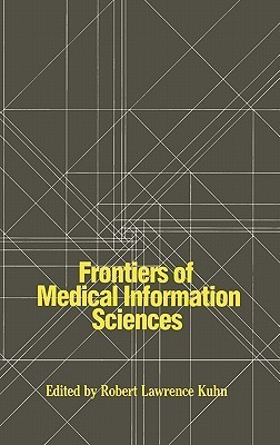 Frontiers of Medical Information Sciences  by  Robert Lawrence Kuhn
