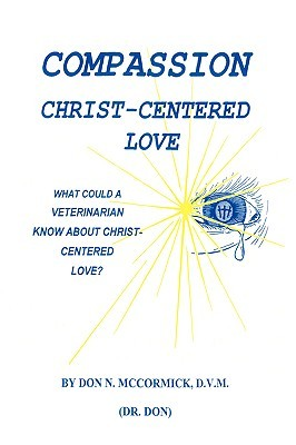 Compassion Christ-Centered Love  by  Don, N McCormick