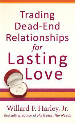 Trading Dead-End Relationships for Lasting Love  by  Willard F. Harley Jr.