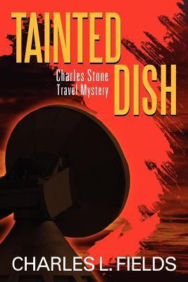 Tainted Dish: Charles Stone Travel Mystery Charles L. Fields