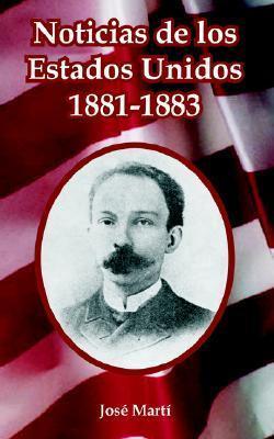 Noticias de Los Estados Unidos, 1881-1883 José Martí