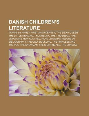 Danish Childrens Literature: Works Hans Christian Andersen, the Snow Queen, the Little Mermaid, Thumbelina, the Tinderbox by Source Wikipedia