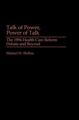 Talk of Power, Power of Talk: The 1994 Health Care Reform Debate and Beyond Michael W. Shelton
