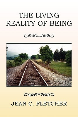The Living Reality of Being  by  Jean C. Fletcher