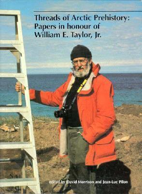 Threads of Arctic Prehistory: Papers in Honour of William E. Taylor, Jr. David A. Morrison