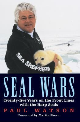 Seal Wars: Twenty-Five Years on the Front Lines with the Harp Seals Paul   Watson