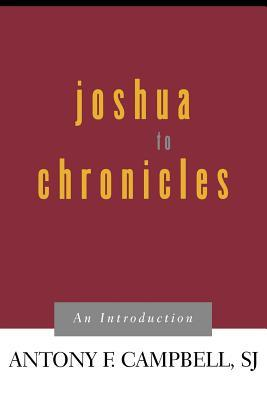 Joshua to Chronicles: An Introduction  by  Antony F. Campbell