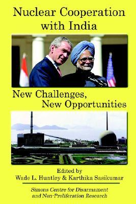 Nuclear Cooperation with India: New Challenges, New Opportunities Wade L. Huntley