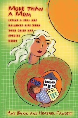 More Than a Mom: Living a Full and Balanced Life When Your Child Has Special Needs  by  Amy Baskin