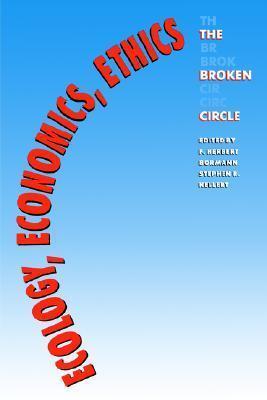 Ecology, Economics, Ethics: The Broken Circle F. Herbert Bormann
