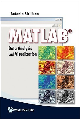 MATLAB: Data Analysis and Visualization  by  Antonio Siciliano