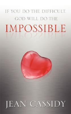 If You Do the Difficult, God Will Do the Impossible Jean Cassidy