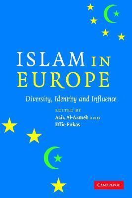 Islam in Europe: Diversity, Identity and Influence  by  Aziz Al-Azmeh