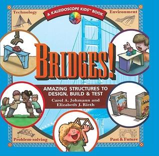 Bridges: Amazing Structures to Design, Build & Test Carol A. Johmann