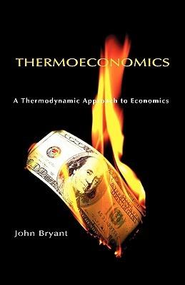 Thermoeconomics: A Thermodynamic Approach to Economics  by  John Bryant