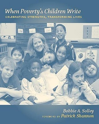 When Povertys Children Write: Celebrating Strengths, Transforming Lives Bobbie A. Solley