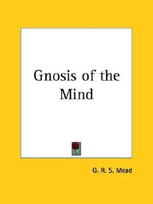 Gnosis of the Mind  by  G.R.S. Mead
