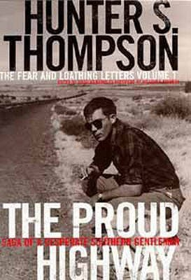 The Proud Highway: Saga of a Desperate Southern Gentleman (Fear & Loathing Letters, #1) Hunter S. Thompson
