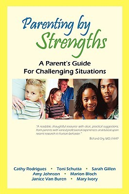 Parenting  by  Strengths, a Parents Guide for Challenging Situations by Cathy Rodrigues