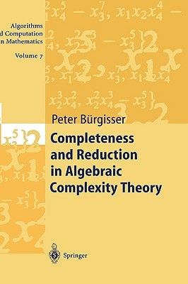 Completeness and Reduction in Algebraic Complexity Theory  by  Peter Bürgisser