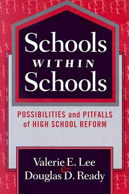 Schools Within Schools: Possibilities and Pitfalls of High School Reform  by  Valerie E. Lee