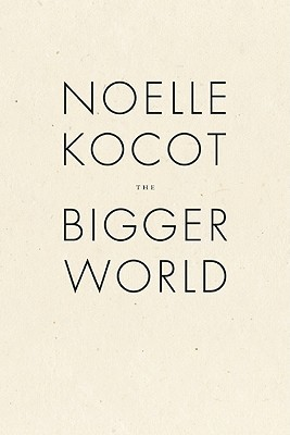 The Bigger World Noelle Kocot