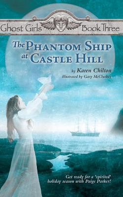 The Phantom Ship at Castle Hill: Ghost Girls Book Three  by  Karen Chilton