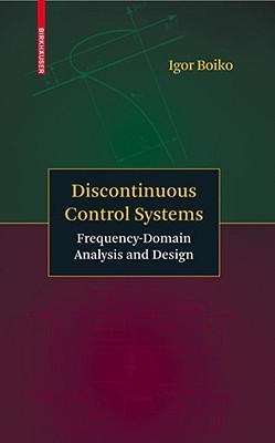 Discontinuous Control Systems: Frequency-Domain Analysis and Design  by  Igor Boiko