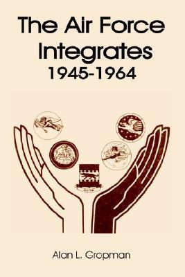 The Air Force Integrates 1945-1964 Alan L. Gropman